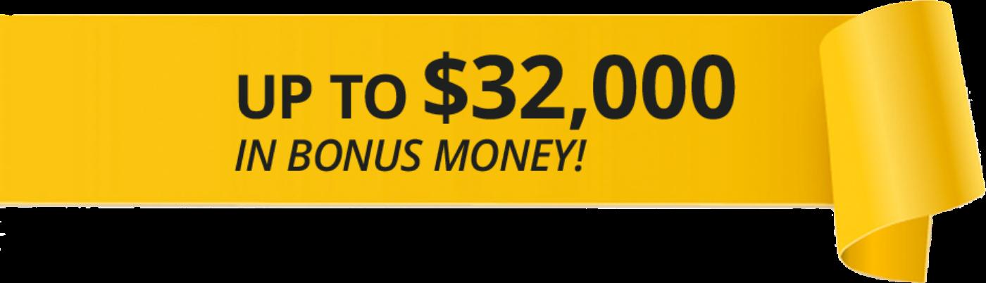 Up to $32,000 in bonus money!